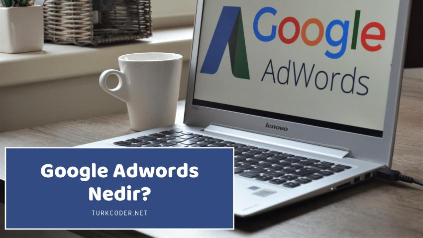 Google Adwords Nedir? En Etkili Kullanma Yöntemleri